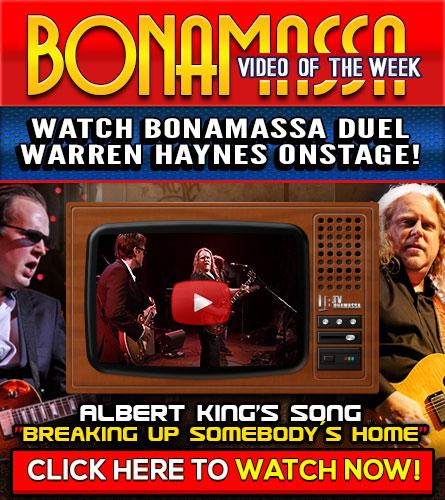 Bonamassa Video Of The Week. Watch Bonamassa duel Warren Haynes onstage! Albert King's song 'Breaking Up Somebody's Home'. Click here to watch now!