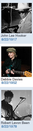 Keeping The Blues Alive featured weekly birthdays: John Lee Hooker: 8/22/1917, Debbie Davies: 8/22/1952, Robert Levon Been: 8/22/1978. Click to read more about this week's birthdays...
