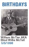 Birthdays: William McTier AKA Blind Willie McTell: 5/5/1898