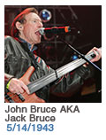 Birthdays: John Bruce AKA Jack Bruce: 5/14/1943